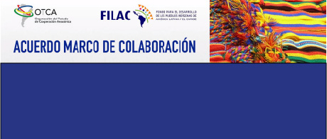 Acuerdo Marco de Colaboración entre la OTCA y FILAC pone de relieve los derechos de los pueblos indígenas de la cuenca amazónica