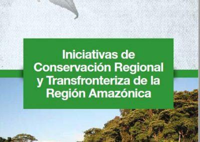 Iniciativas de Conservación Regional y Transfronteriza de la Región Amazónica